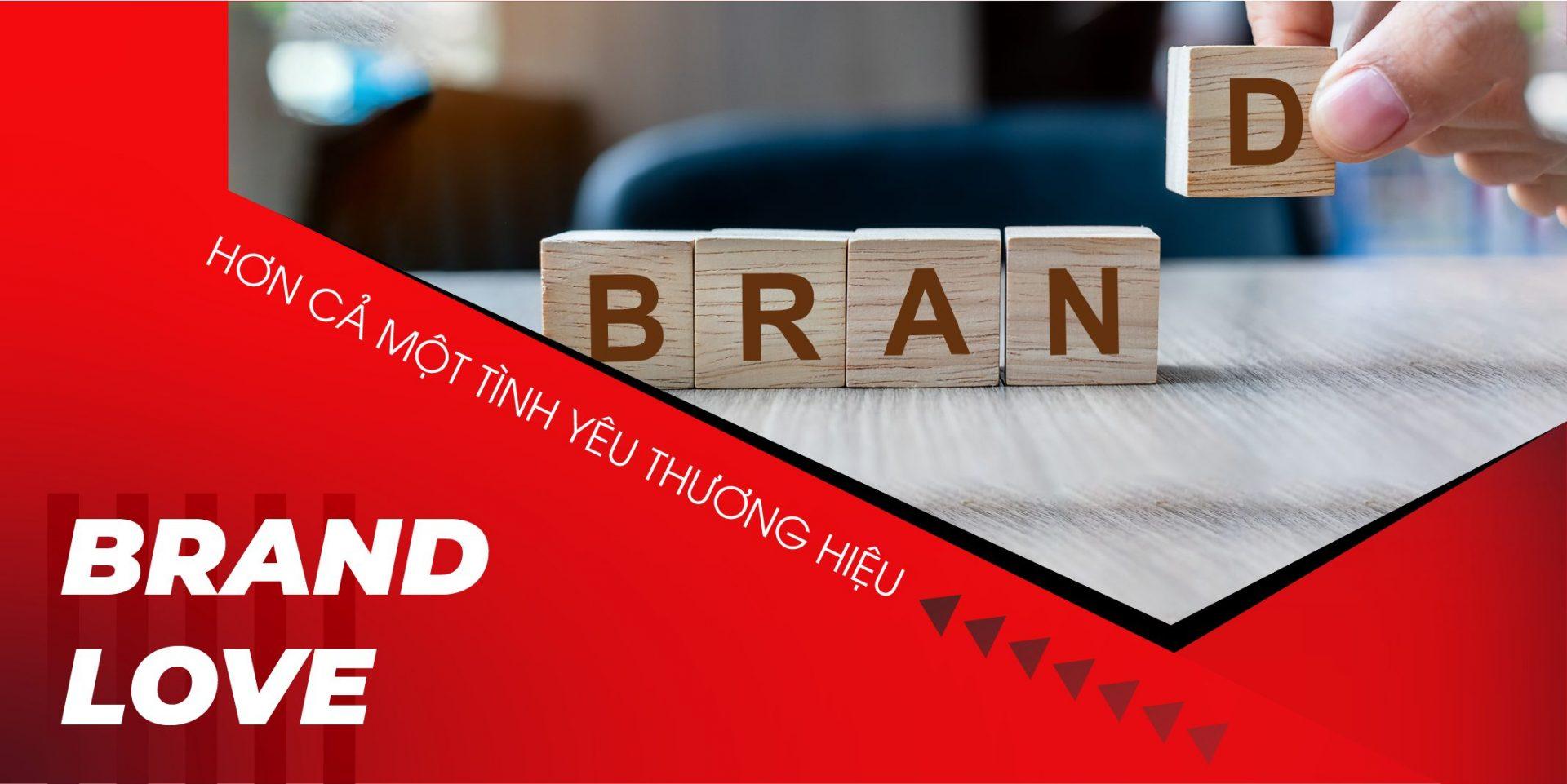 Brand Love – hơn cả một tình yêu thương hiệu